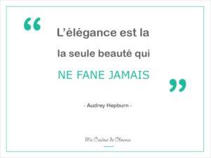 """Citation Proverbe Audrey Hepburn """"L'élégance est la seule beauté qui ne fane jamais"""""""