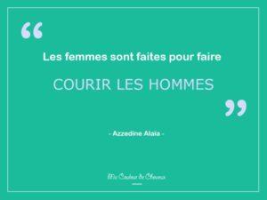 """Citation Proverbe féminité """"Les femmes sont faites pour faire courir les hommes"""""""
