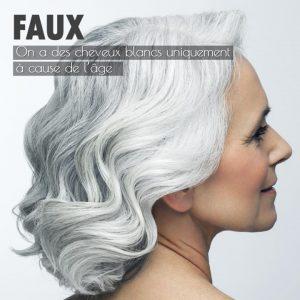 FAUX On a des cheveux blancs uniquement à cause de l'âge
